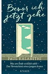 Bevor ich jetzt gehe: Was am Ende wirklich zählt - Das Vermächtnis eines jungen Arztes (German Edition) Kindle Edition