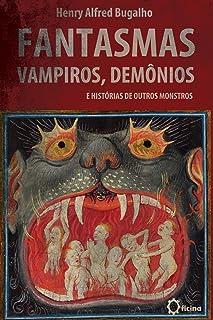 Fantasmas, Vampiros, Demônios e histórias de outros Monstros