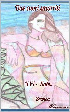 Due cuori smarriti: XVI - Fiaba (Serie - Il passero e la fata Vol. 16)
