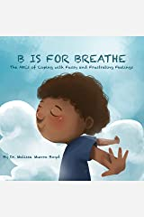 B is for Breathe: The ABCs of Coping with Fussy and Frustrating Feelings Kindle Edition