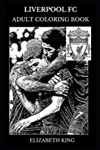 Liverpool FC Adult Coloring Book: 2019 Champions League Winners and Legendary English Club, Beautiful Anfield and Most Loyal Fans Inspired Adult Coloring Book