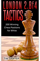 London 2.Bf4 Tactics: 200 Winning Chess Positions for White (Chess Tactics for White Book 1) Kindle Edition
