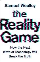 表紙: The Reality Game: How the Next Wave of Technology Will Break the Truth (English Edition) | Samuel Woolley