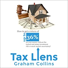 Tax Liens: How to Get a Return of Up to 36% on Your Money Without the Typical Real Estate Investment Risk or Stock Market Uncertainty!