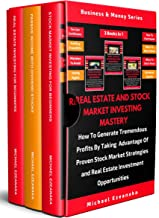 Real Estate And Stock Market Investing Mastery (3 Books In 1): How To Generate Tremendous Profits By Taking Advantage Of Proven Stock Market Strategies And Real Estate Investment Opportunities