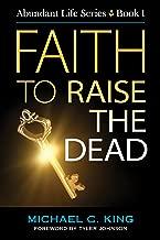 Faith To Raise The Dead (Abundant Life Series Book 1)