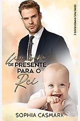 Um Bebê de Presente para o Rei - Pais Improváveis 2 (Livro único) eBook Kindle