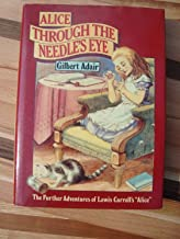 Alice through the Needle's Eye: The Further Adventures of Lewis Carroll's Alice