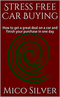 Stress Free Car Buying: How to get a great deal on a car and finish your purchase in one day