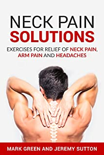 Neck Pain Solutions: Exercises for Relief of Neck Pain,  Arm Pain, and Headaches (Chronic Pain Solutions Book 1)