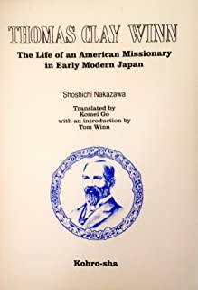Thomas Clay Winn (The Life of an American Missionary in Early Modern Japan)