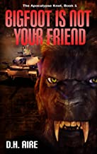 Bigfoot Is Not Your Friend: The Apocalypse Knot, Book 1