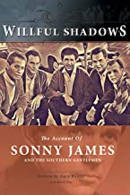 Willful Shadows: The Account of Sonny James and the Southern Gentlemen