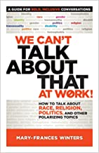 We Can't Talk about That at Work!: How to Talk about Race, Religion, Politics, and Other Polarizing Topics PDF