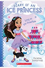 Icing on the Snowflake (Diary of an Ice Princess #6) Kindle Edition