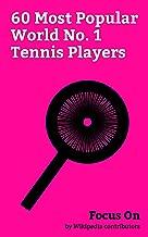 Focus On: 60 Most Popular World No. 1 Tennis Players: Roger Federer, Rafael Nadal, Novak Djokovic, Andy Murray, Maria Sharapova, Andre Agassi, Pete Sampras, ... Graf, Billie Jean King, Andy Roddick, etc.