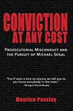 Conviction At Any Cost: Prosecutorial Misconduct and the Pursuit of Michael Segal