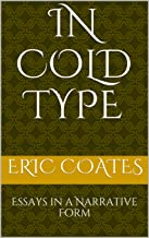 In Cold Type: Essays in a Narrative Form (Complete Works Book 1)