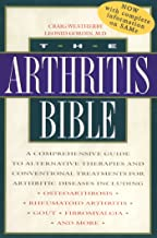 The Arthritis Bible: A Comprehensive Guide to Alternative Therapies and Conventional Treatments for Arthritic Diseases