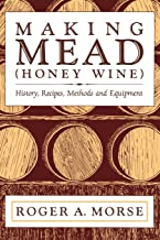 Making Mead (Honey Wine): History, Recipes, Methods and Equipment