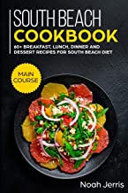 South Beach Cookbook: MAIN COURSE - 60+ Breakfast, Lunch, Dinner and Dessert Recipes for a healthy weight loss