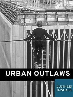 Urban Outlaws: Risking Their Lives for Art & Fame