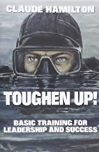 Toughen Up: Basic Training for Leadership and Success