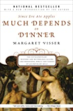 Since Eve Ate Apples Much Depends on Dinner: The Extraordinary History and Mythology, Allure and Obsessions, Perils and Taboos of an Ordinary Mea