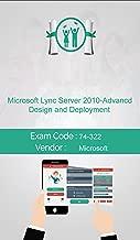Microsoft 74-322 Exam: Microsoft Lync Server 2010-Advanced Design and Deployment