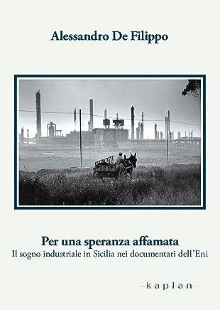 Per una speranza affamata: Il sogno industriale in Sicilia nei documentari dellEni (Orizzonti)