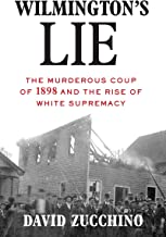 Wilmington's Lie: The Murderous Coup of 1898 and the Rise of White Supremacy PDF