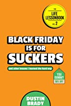 Black Friday Is for Suckers: And Other Lessons I Learned the Hard Way (The Life Lessonbook Book 2)