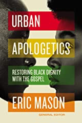 Urban Apologetics: Restoring Black Dignity with the Gospel Kindle Edition
