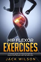 Hip Flexor Exercises:: A simple guide on relieving tight hip flexors and hip pain with hip exercises.