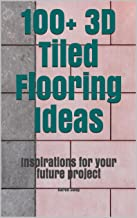 100+ 3D Tiled Flooring Ideas: Inspirations for your future project (Décor) (English Edition)