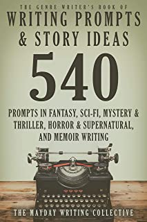 The Genre Writer's Book of Writing Prompts & Story Ideas: 540 Creative Writing Prompts in the Genres of Fantasy, Sci-Fi, Mystery & Thriller, Horror & Supernatural, and Memoir