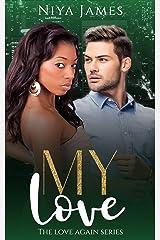 My Love: BWWM Bad Boy Second Chance Romance (The Love Again Series) Kindle Edition