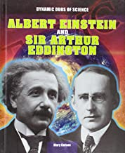 Albert Einstein and Sir Arthur Eddington (Dynamic Duos of Science)