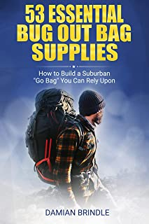 """53 Essential Bug Out Bag Supplies:: How to Build a Suburban """"Go Bag"""" You Can Rely Upon"""