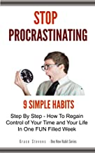 Stop Procrastinating: 9 Simple Habits  Step By Step - How To Regain Control Of Your Time and Your Life In One Fun Filled Week (One New Habit Series Book 2)