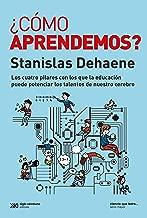 ¿Cómo aprendemos?: Los cuatro pilares con los que la educación puede potenciar los talentos de nuestro cerebro (Ciencia que Ladra… serie Mayor) (Spanish Edition)