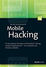 Mobile Hacking: Ein kompakter Einstieg ins Penetration Testing mobiler Applikationen – iOS, Android und Windows Mobile (German Edition)