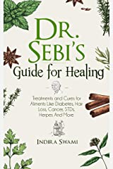 Dr. Sebi's Guide for Healing : Treatments and Cures for Aliments Like Diabetes, Hair Loss, Cancer, STDs, Herpes And More Kindle Edition