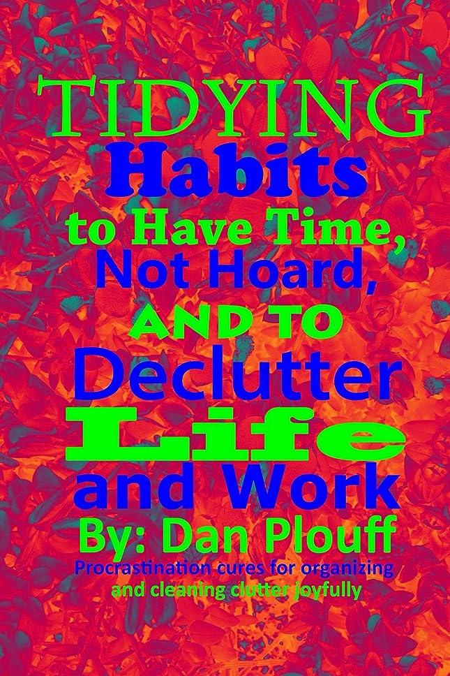 毒保守的道Tidying habits to have time, not hoard, and to declutter life and work (Procrastination cures for organizing and cleaning clutter joyfully Book 1) (English Edition)