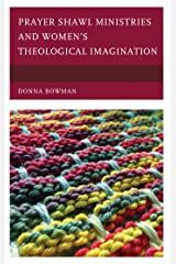 Prayer Shawl Ministries and Women's Theological Imagination Kindle Edition