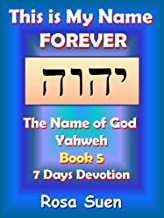 This Is My Name Forever - The Name of God Yahweh Book 5 - Exodus 3:14-15: The Name of God (God's Name Yahweh 1)
