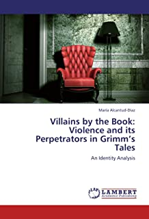 Villains by the Book: Violence and Its Perpetrators in Grimm's Tales