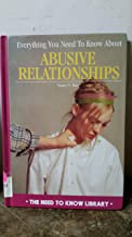 Everything You Need to Know About Abusive Relationships (The Need to Know Library)