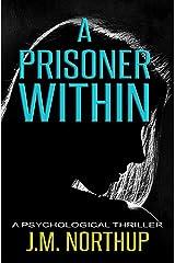 A Prisoner Within: A Psychological Thriller Kindle Edition