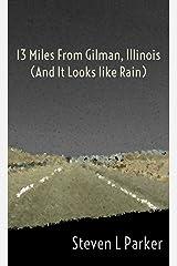 13 Miles from Gilman, Illinois (And It Looks like Rain) Kindle Edition